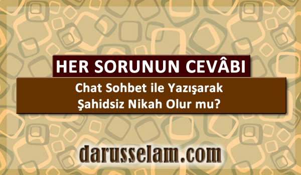 Chat Sohbet ile Yazişarak Şahitsiz Nikah Olur mu