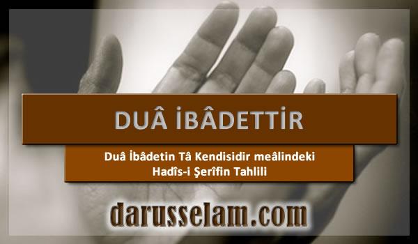 Dua İbadetin Ta Kendisidir Hadisinin Tahlili
