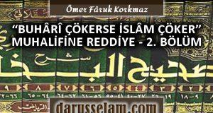 Buhari Çökerse İslam Çöker Görüşüne Muhalif Olanlara Reddiye 2