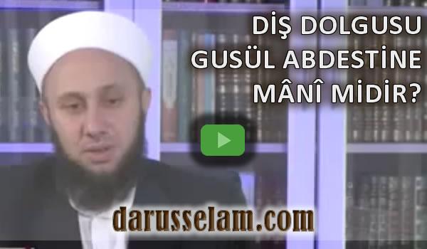 Video Fetva: Diş Dolgusu Gusül Abdestine Mani midir